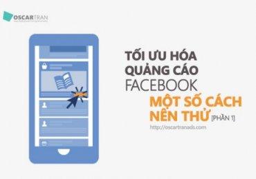 Tối ưu hóa quảng cáo Facebook, một số cách bạn nên thử [Phần 1]