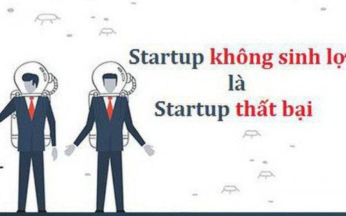 Startup Không Sinh Lợi Là Startup Thất Bại