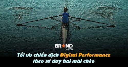 Tối ưu chiến dịch Digital Performance theo tư duy hai mái chèo